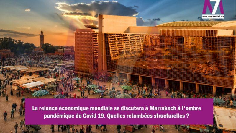 La relance économique mondiale se discutera à Marrakech à l'ombre pandémique du Covid 19. Quelles retombées structurelles ?